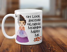 """HOCUS POCUS MUG """"ANOTHER GLORIOUS MORNING.. MAKES ME SICK!"""" - Mary Sanderson"""