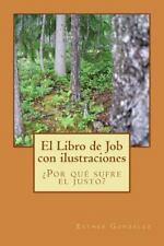 El Libro de Job con Ilustraciones : ¿Por Qué Sufre el Justo? by Esther...