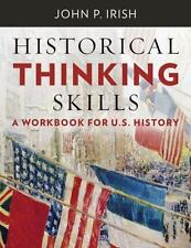 Historical Thinking Skills : A Workbook for U. S. History by John P. Irish...