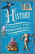 History Without the Boring Bits: A Curious Chronology of the World, By Crofton,