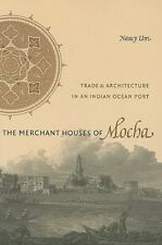 The Merchant Houses of Mocha: Trade and Architecture in an Indian Ocean Port (Pa