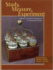 Study, Measure, Experiment : Stories of Scientific Instruments at Dartmouth College by Richard L. Kremer, David Pantalony and Francis J. Manasek (2005, Hardcover)