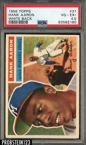 1956 Topps #31 Hank Aaron Milwaukee Braves HOF White Back PSA 4.5 VG-EX+