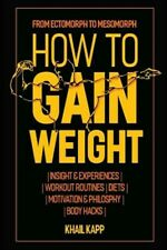 How to Gain Weight: From Ectomorph to Mesomorph, Brand New, Free shipping in ...