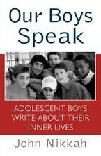 Our Boys Speak: Adolescent Boys Write about Their Inner Lives Nikkah, John Pape