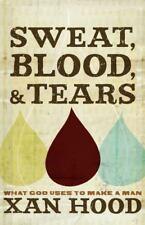 Sweat, Blood, & Tears: What God Uses to Make a Man (Paperback or Softback)