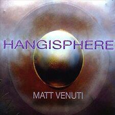Hangisphere; Matt Venuti 2009 CD, World Fusion, Percussion, PANArt Hang, Steel D