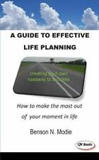 A Guide to Effective Life Planning : How to Make the Most Out of Your Moment...
