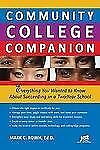 Community College Companion : Everything You Wanted to Know about Succeeding in