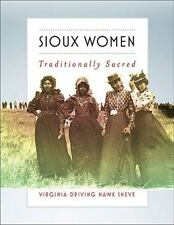 Sioux Women : Traditionally Sacred by Virginia Driving Hawk Sneve (2016,...