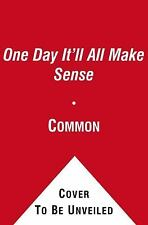One Day It'll All Make Sense: By Common