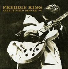 FREDDIE KING - Ebbet's Field Denver '74. New CD + sealed. **NEW**