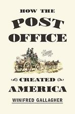 How the Post Office Created America : A History by Winifred Gallagher (2016,...
