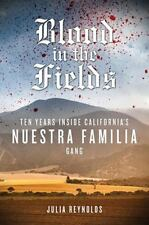 Blood in the Fields: Ten Years Inside California's Nuestra Familia Gang, Reynold