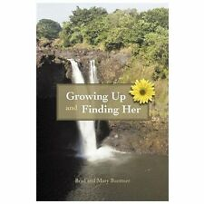Growing up and Finding Her by Brad Buettner and Mary Buettner (2011, Paperback)