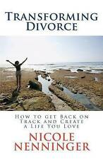 NEW Transforming Divorce: How to Get Back on Track and Create a Life You Love