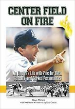 Center Field on Fire: An Umpire's Life with Pine tar Bats, Spitballs, and Corked