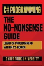 C# Programming : The No-nonsense Guide, Paperback by Cyberpunk University (CO...