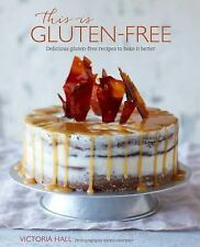 This Is Gluten-Free : Delicious Gluten-Free Recipes to Bake It Better by...