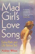 Mad Girl's Love Song: Sylvia Plath and Life Before Ted by Andrew Wilson (Paperback, 2014)