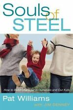 Souls of Steel: How to Build Character in Ourselves and Our Kids (Faithwords)