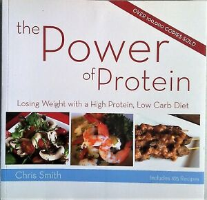 THE POWER OF PROTEIN by Chris Smith (2007) Bestseller - Weight Loss Recipes BOOK