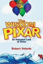 The Wisdom of Pixar: An Animated Look at Virtue by Velarde, Robert