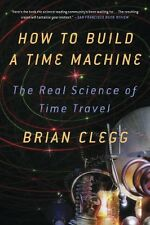 How to Build a Time Machine The Real Science of Time Travel Book By Brian Clegg
