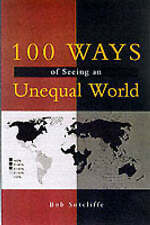 100 Ways of Seeing an Unequal World by Bob Sutcliffe (Paperback, 2001)