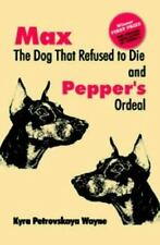 Max the Dog That Refused to Die and: Pepper's Ordeal