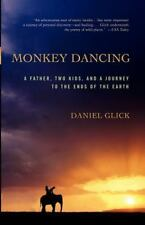 Monkey Dancing: A Father, Two Kids, And A Journey To The Ends Of The Earth Glic