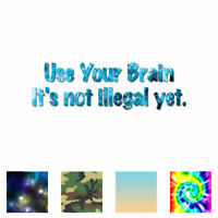 Use Brain Not Illegal Yet - Decal Sticker - Multiple Patterns & Sizes - ebn3622