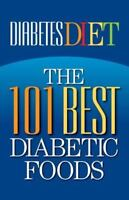 Diabetes Diet: The 101 Best Diabetic Foods (Paperback or Softback)