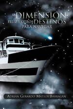 La Dimension Feliz y Otros Destinos para Navegar by Adri�n Gerardo Mateos...