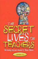 The Secret Lives of Teachers: Revealing Rhymes Chosen by by Brian Moses
