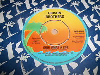 """GIBSON BROTHERS """" OOH! WHAT A LIFE """" 7"""" SINGLE 1979 VG+"""
