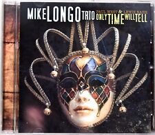 MIKE LONGO TRIO : Only Time Will Tell, Paul West & Lewis Nash (CD, 2017) >NEW<