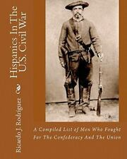Hispanics in the U. S. Civil War : A Compiled List of Men Who Fought for the...