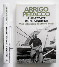 Arrigo Petacco Ammazzate quel fascista! Vita intrepida di Ettore Muti Mondadori