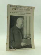 BY-PRODUCTS OF A PARSON'S WORK by Ernest C. Hayes - 1951 - Anglo-Catholic