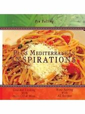 Pia's Mediterranean Inspirations: Gourmet Cooking with Olive Oil & Wine (Paperba