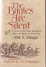THE BUGLES ARE SILENT: A NOVEL OF THE TEXAS REVOLUTION/ John R. Knaggs SIGNED HC