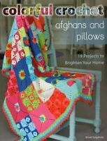 Colorful Crochet Afghans and Pillows: 19 Projects to B... by Salgarollo, Kristel