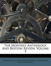 The Monthly Anthology, And Boston Review, Volume 5 by Anthology Society (Boston