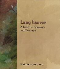 Lung Cancer : A Guide to Diagnosis and Treatment by Walter Scott (2000,...