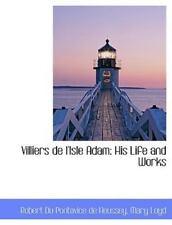 Villiers de L'Isle Adam: His Life and Works: By Robert Du Pontavice De Heusse...