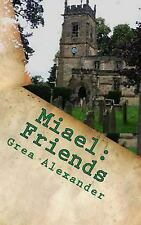 Miael: Miael Friends : Book II of the Miael Series by Grea Alexander (2017,...