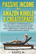 Passive Income with Amazon Kindle & CreateSpace: Step-by-Step Guide for Beginner