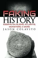 Faking History: Essays on Aliens, Atlantis, Monsters, and More by Colavito, J…