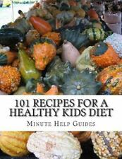 101 Recipes for a Healthy Kids Diet : A Parents Guide to Healthy Snacks, Sack...